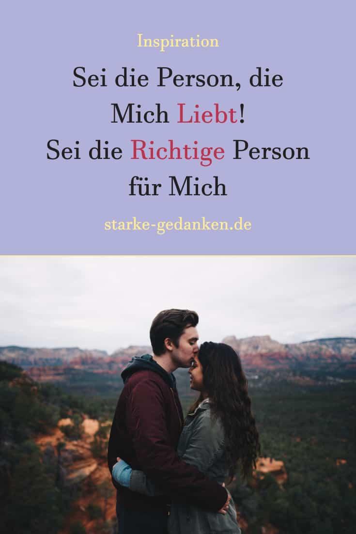 Sei die Person, die Mich Liebt! Sei die Richtige Person für Mich
