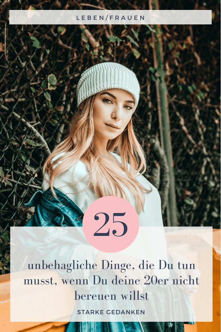 25 unbehagliche Dinge, die Du tun musst, wenn Du deine 20er nicht bereuen willst