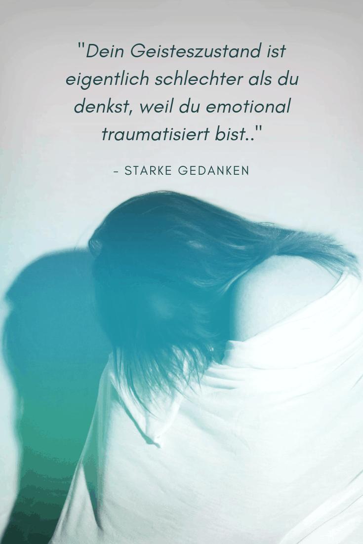 Dein Geisteszustand ist eigentlich schlechter als du denkst, weil du emotional traumatisiert bist.