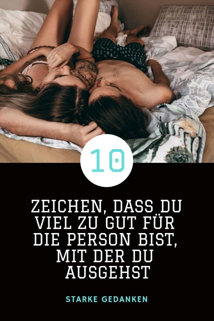 10 Zeichen, dass Du viel zu gut für die Person bist, mit der Du ausgehst