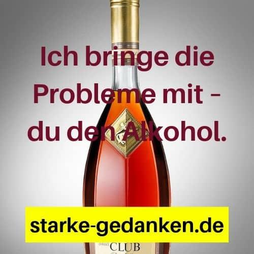 Ich bringe die Probleme mit – du den Alkohol.