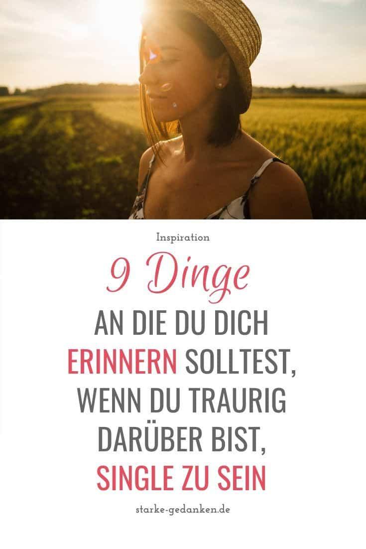 9 Dinge, an die du dich erinnern solltest, wenn du traurig darüber bist, Single zu sein